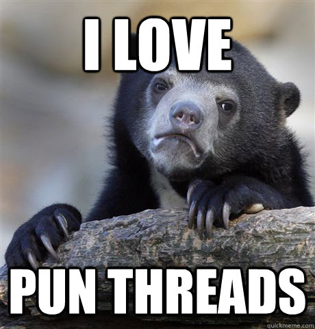 I love pun threads - I love pun threads  Confession Bear