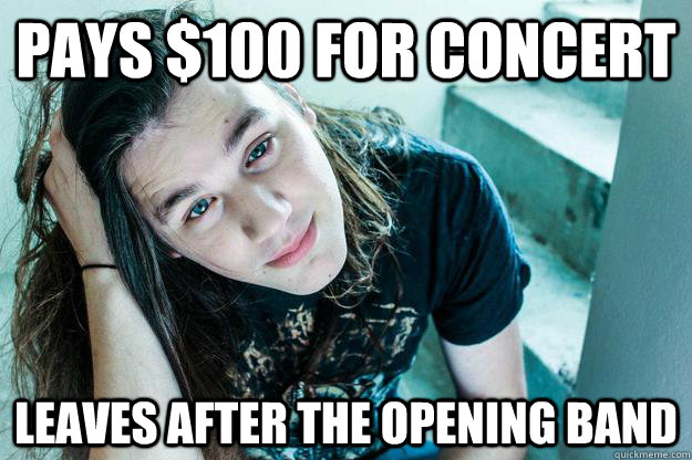 Pays $100 for concert Leaves after the opening band - Pays $100 for concert Leaves after the opening band  Metal Hipster