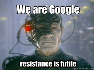 We are Google resistance is futile - We are Google resistance is futile  Borg
