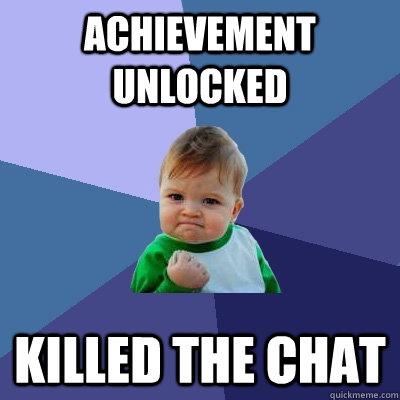 achievement unlocked Killed the chat - Success Kid - quickmeme