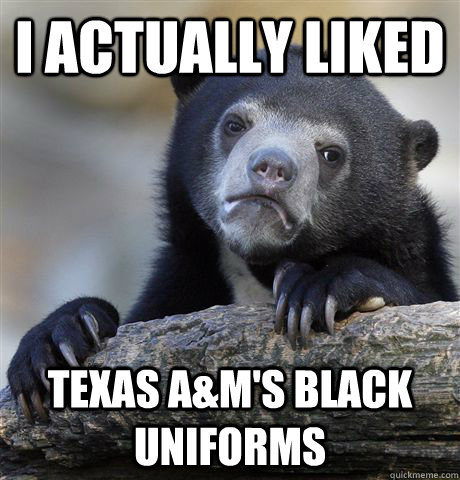 I actually liked Texas A&M's black uniforms - I actually liked Texas A&M's black uniforms  Confession Bear
