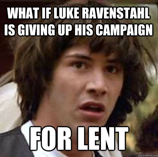 What if Luke Ravenstahl is giving up his campaign for lent - What if Luke Ravenstahl is giving up his campaign for lent  conspiracy keanu