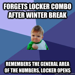 Forgets locker combo after winter break remembers the general area of the numbers, locker opens  succes kid