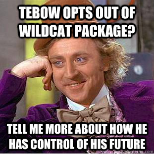 Tebow Opts out of Wildcat Package? Tell me more about how he has control of his future  Condescending Wonka