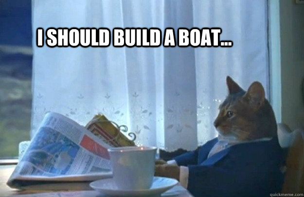 I should build a boat... - I should build a boat...  Sophisticated Cat