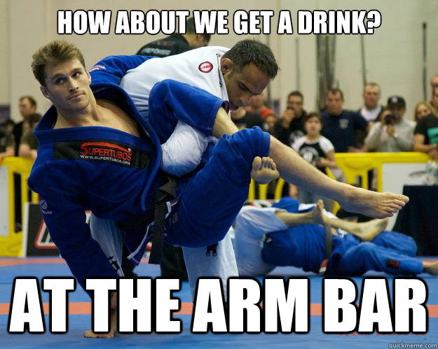How about we get a drink? At the Arm bar - How about we get a drink? At the Arm bar  Ridiculously Photogenic Jiu Jitsu Guy
