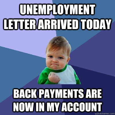 Unemployment letter arrived today Back payments are now in my account - Unemployment letter arrived today Back payments are now in my account  Success Kid