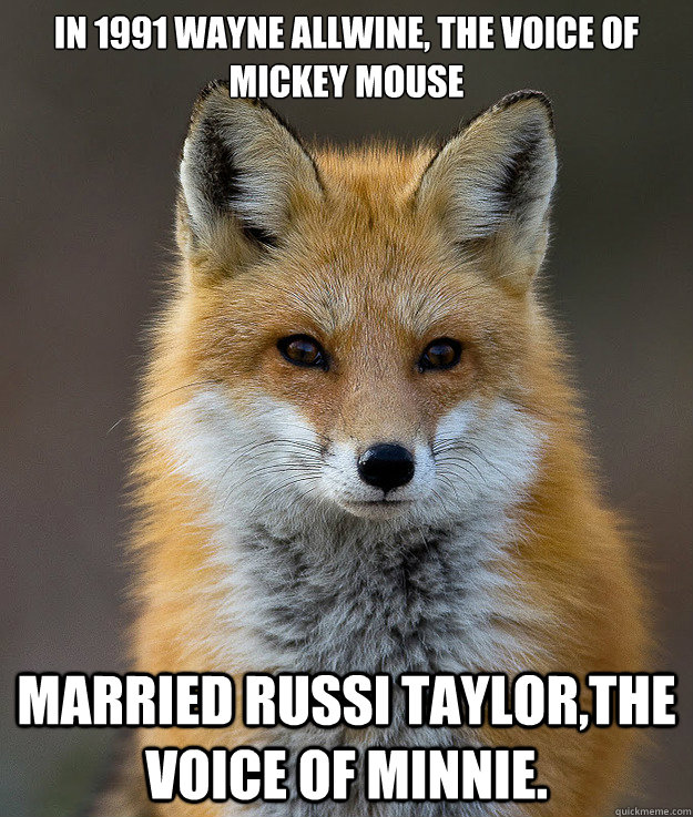 In 1991 Wayne Allwine, the voice of Mickey Mouse    married Russi Taylor,the voice of Minnie. - In 1991 Wayne Allwine, the voice of Mickey Mouse    married Russi Taylor,the voice of Minnie.  Fun Fact Fox