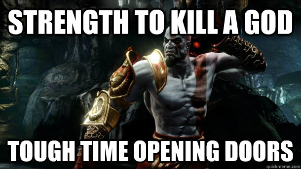 Strength to kill a God Tough time opening doors - Strength to kill a God Tough time opening doors  Kratos