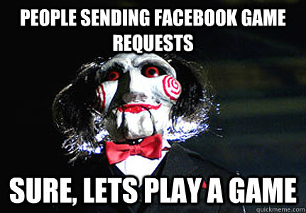 PEOPLE SENDING FACEBOOK GAME REQUESTS SURE, LETS PLAY A GAME - PEOPLE SENDING FACEBOOK GAME REQUESTS SURE, LETS PLAY A GAME  Jigsaw
