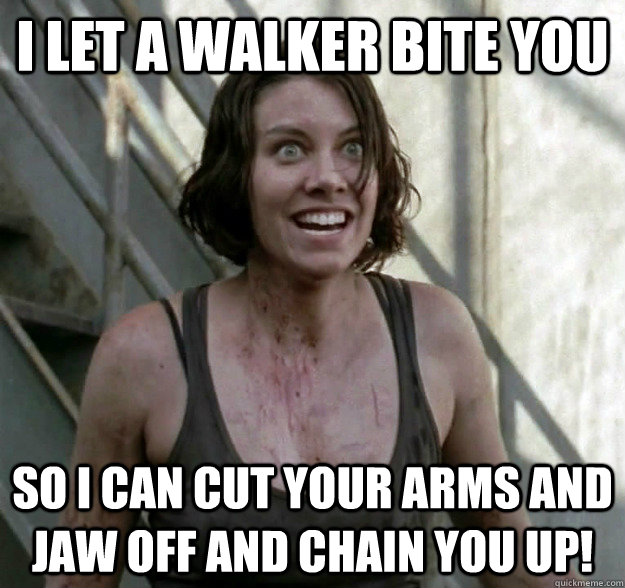 I let a walker bite you so i can cut your arms and jaw off and chain you up!