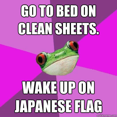 Go to bed on clean sheets. Wake up on Japanese flag  Foul Bachelorette Frog