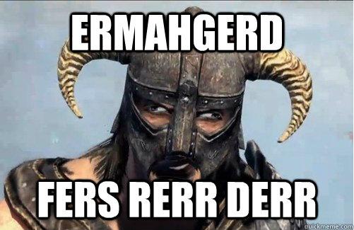 ERMAHGERD FERS RERR DERR