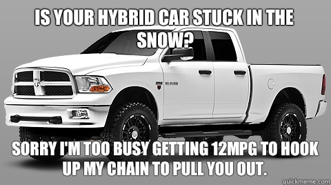 Is Your Hybrid Car Stuck In The Snow Sorry I M Too Busy Getting 12mpg To Hook Up My Chain Pull You Out