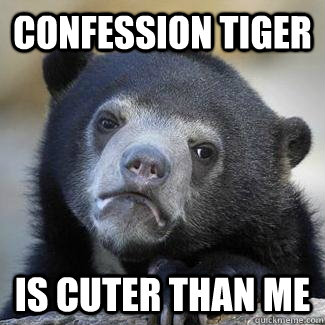 Confession tiger is cuter than me - Confession tiger is cuter than me  Misc