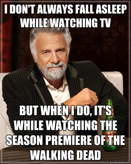 I Dont Always Fall Asleep While Watching Tv But When I Do Its