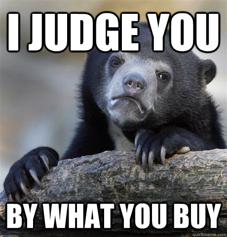 I judge you by what you buy - I judge you by what you buy  Confession Bear