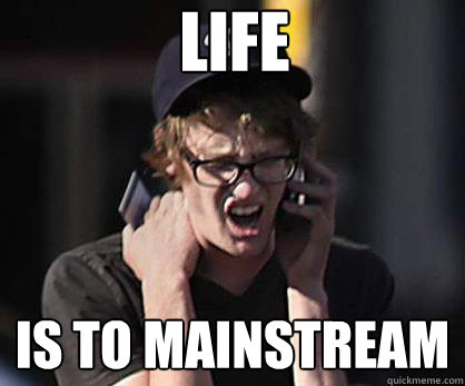 LIFE IS TO MAINSTREAM - LIFE IS TO MAINSTREAM  Sad Hipster