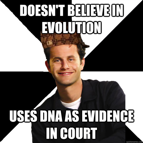 Doesn't believe in evolution Uses DNA as evidence in court - Doesn't believe in evolution Uses DNA as evidence in court  Scumbag Christian
