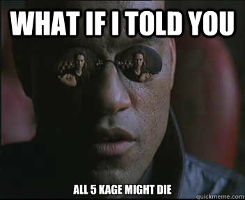 What if I told you All 5 kage might die - What if I told you All 5 kage might die  Morpheus SC