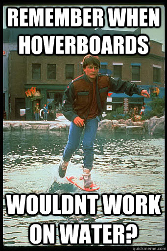 remember when hoverboards wouldnt work on water? - remember when hoverboards wouldnt work on water?  Misc