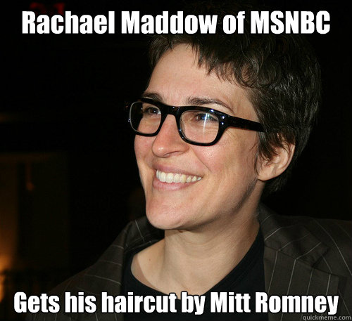Rachael Maddow of MSNBC Gets his haircut by Mitt Romney