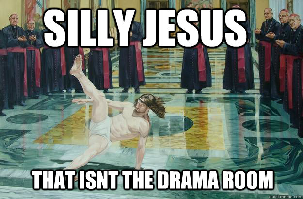 silly jesus that isnt the drama room