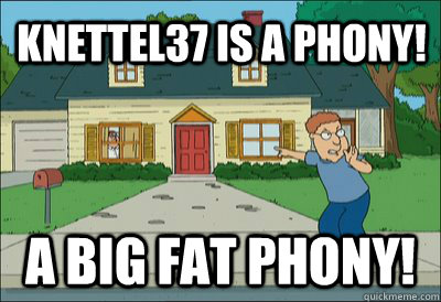 kNettel37 is a phony! a big fat phony! - kNettel37 is a phony! a big fat phony!  Phony