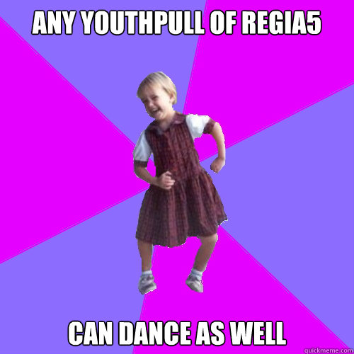 Any youthpull of regia5 can dance as well - Any youthpull of regia5 can dance as well  Socially awesome kindergartener