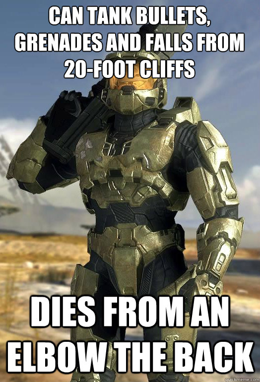 can tank bullets, grenades and falls from 20-foot cliffs dies from an elbow the back - can tank bullets, grenades and falls from 20-foot cliffs dies from an elbow the back  Master Chief