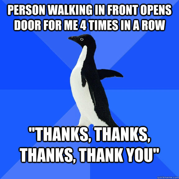 Person walking in front opens door for me 4 times in a row