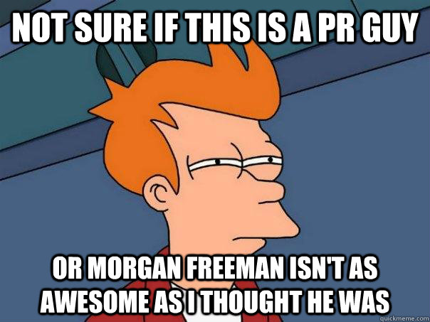 Not sure if this is a pr guy or morgan freeman isn't as awesome as I thought he was - Not sure if this is a pr guy or morgan freeman isn't as awesome as I thought he was  Futurama Fry
