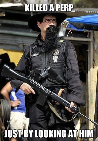 Killed a perp just by looking at him - Killed a perp just by looking at him  Badass Bearded Cop