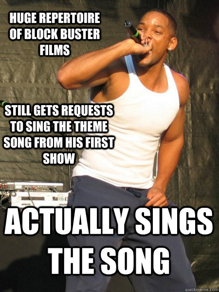 Huge repertoire of block buster films Still gets requests to sing the theme song from his first show Actually sings the song - Huge repertoire of block buster films Still gets requests to sing the theme song from his first show Actually sings the song  Good Guy Will Smith