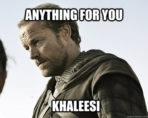 anything for you khaleesi
