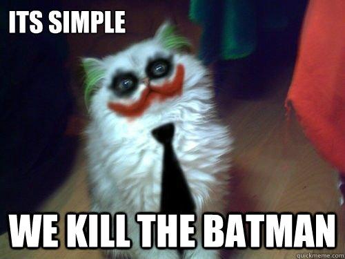 ca8ec54205c94aead1efdf29b674c90cc1d87d203595f8a7ab990ac83de97043 its simple we kill the batman joker cat quickmeme