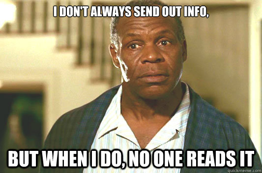 I don't always send out info, but when I do, no one reads it - I don't always send out info, but when I do, no one reads it  Glover getting old