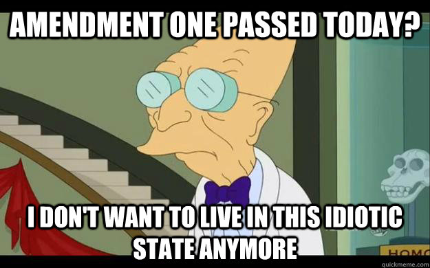 amendment one passed today? I don't want to live in this idiotic state anymore