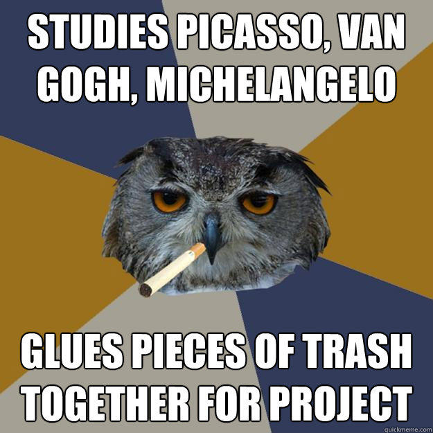 Studies Picasso, van gogh, Michelangelo glues pieces of trash together for project - Studies Picasso, van gogh, Michelangelo glues pieces of trash together for project  Art Student Owl
