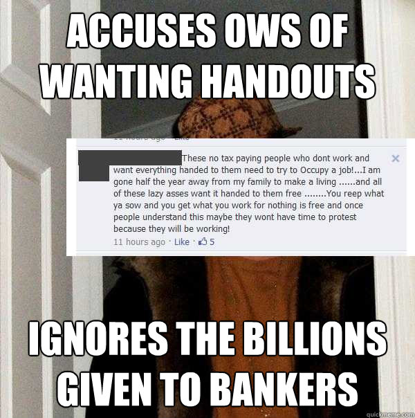 Accuses OWS of wanting handouts ignores the billions given to bankers - Accuses OWS of wanting handouts ignores the billions given to bankers  Scumbag Tea Party