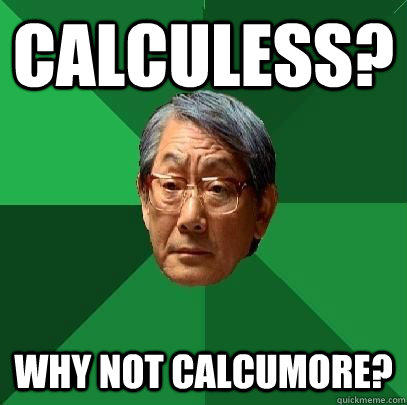 Calculess? Why Not Calcumore?