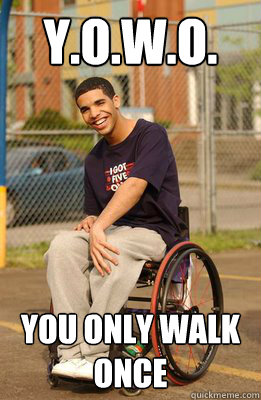 y.o.w.o. You only walk once  Drake
