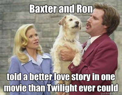 Baxter and Ron told a better love story in one movie than Twilight ever could