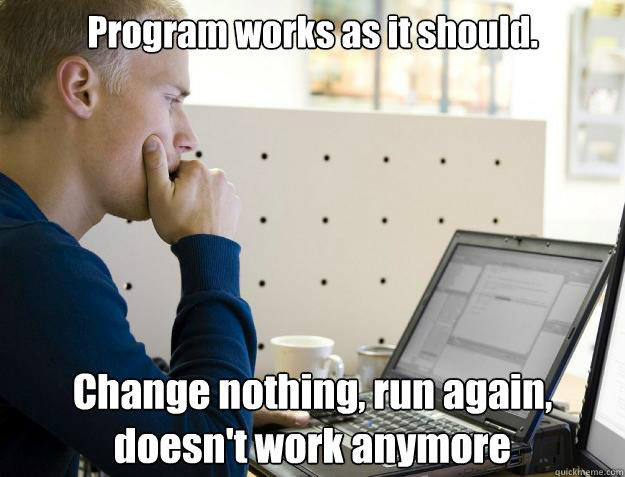 Program works as it should. Change nothing, run again, doesn't work anymore  - Program works as it should. Change nothing, run again, doesn't work anymore   Programmer