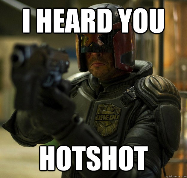 I heard you Hotshot
