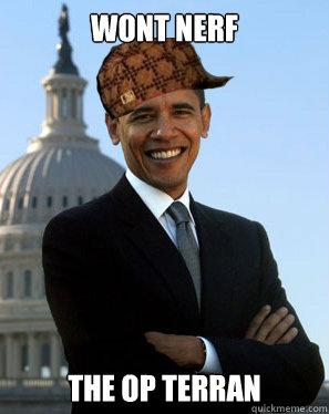 Wont nerf The OP terran  Scumbag Obama