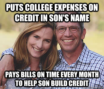 Puts college expenses on credit in son's name Pays bills on time every month to help son build credit