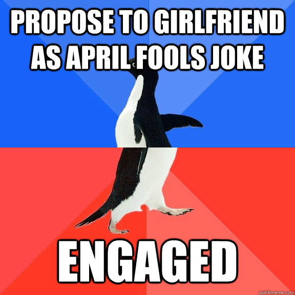 Propose to girlfriend as april fools joke engaged - Propose to girlfriend as april fools joke engaged  Socially Awkward Awesome Penguin