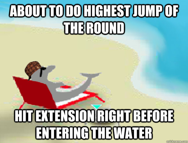 about to do highest jump of the round hit extension right before entering the water