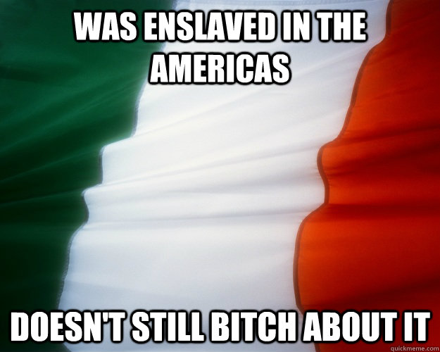 Was enslaved in the americas doesn't still bitch about it